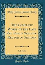 The Complete Works of the Late REV. Philip Skelton, Rector of Fintona, Vol. 2 of 6 (Classic Reprint)