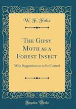 The Gipsy Moth as a Forest Insect af W. F. Fiske