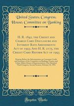 H. R. 1842, the Credit and Charge Card Disclosure and Interest Rate Amendments Act of 1993; And H. R. 2175, the Credit Card Reform Act of 1993 af United States Banking