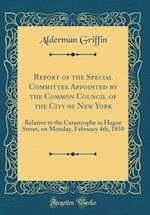 Report of the Special Committee Appointed by the Common Council of the City of New York af Alderman Griffin