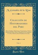 Coleccion de Historiadores del Peru, Vol. 1 af M. Gonzalez De La Rosa