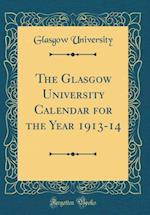 The Glasgow University Calendar for the Year 1913-14 (Classic Reprint)