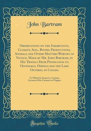 Bog, hardback Observations on the Inhabitants, Climate, Soil, Rivers, Productions, Animals, and Other Matters Worthy of Notice, Made by Mr. John Bartram, in His Tra af John Bartram