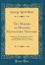Ten Makers of Modern Protestant Thought af George Laird Hunt