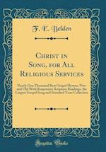 Christ in Song, for All Religious Services af F. E. Belden