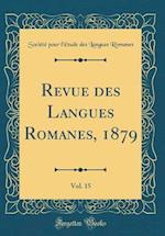 Revue Des Langues Romanes, 1879, Vol. 15 (Classic Reprint) af Societe Pour L'Etude Des La Romanes