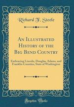 An Illustrated History of the Big Bend Country af Richard F. Steele