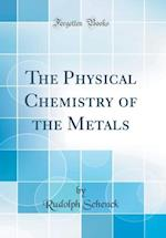 The Physical Chemistry of the Metals (Classic Reprint) af Rudolph Schenck