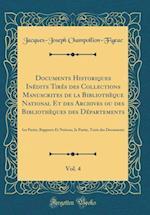Documents Historiques Inedits Tires Des Collections Manuscrites de la Bibliotheque National Et Des Archives Ou Des Bibliotheques Des Departements, Vol