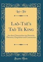 Lao-Tse's Tao Te King af Lao-Tse Lao-Tse