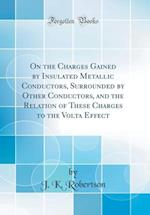 On the Charges Gained by Insulated Metallic Conductors, Surrounded by Other Conductors, and the Relation of These Charges to the VOLTA Effect (Classic af J. K. Robertson