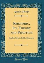 Rhetoric, Its Theory and Practice