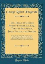 The Trials of George Robert Fitzgerald, Esq., Timothy Brecknock, James Fulton, and Others