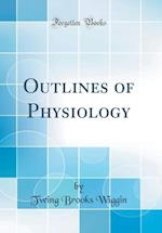 Outlines of Physiology (Classic Reprint) af Twing Brooks Wiggin