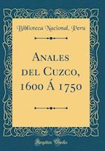Anales del Cuzco, 1600 a 1750 (Classic Reprint) af Biblioteca Nacional Peru