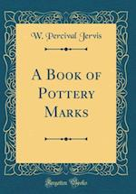 A Book of Pottery Marks (Classic Reprint) af W. Percival Jervis
