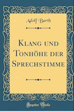 Klang Und Tonhohe Der Sprechstimme (Classic Reprint) af Adolf Barth
