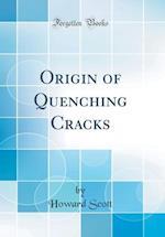 Origin of Quenching Cracks (Classic Reprint)