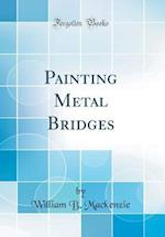 Painting Metal Bridges (Classic Reprint)