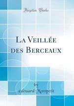 La Veillee Des Berceaux (Classic Reprint) af Edouard Montpetit