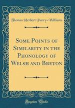 Some Points of Similarity in the Phonology of Welsh and Breton (Classic Reprint) af Thomas Herbert Parry-Williams