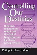 Controlling Our Destinies (Studies in Science and the Humanities from the Reilly Center, nr. 5)