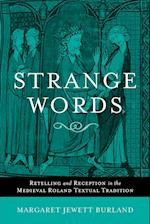 Strange Words: Retelling and Reception in the Medieval Roland Textual Tradition af Margaret Jewett Burland