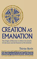 Creation as Emanation af Therese M. Bonin, Magnus Albertus, Theraese M. Bonin