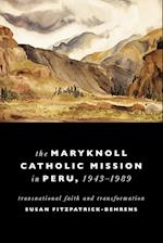 The Maryknoll Catholic Mission in Peru, 1943-1989 (From the Helen Kellogg Institute for International Studies)