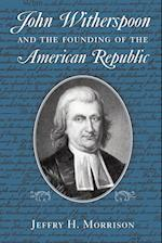 John Witherspoon and the Founding of the American Republic af Jeffry H. Morrison