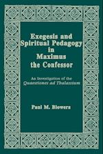 Exegesis and Spiritual Pedagogy in Maximus the Confessor (ND Christianity & Judaism Anitqui, nr. 7)
