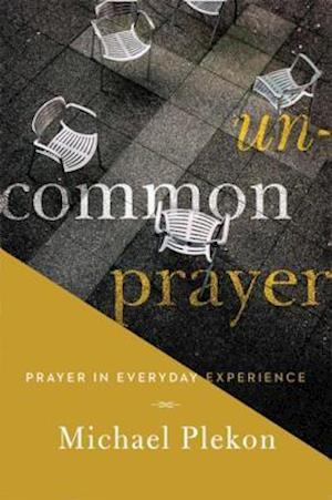 Uncommon Prayer af Michael Plekon