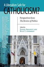 Liberalism Safe for Catholicism?, A (The Review of Politics Series)