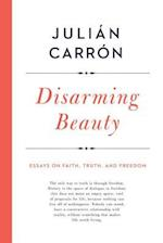 Disarming Beauty (ND Catholic Ideas for a Secular World)