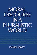 Moral Discourse in a Pluralistic World