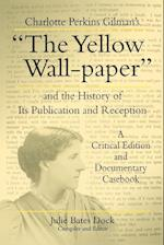 Charlotte Perkins Gilman's the Yellow Wall-Paper and the History of Its Publication and Reception: A Critical Edition and Documentary Casebook af Charlotte Perkins Gilman, Julie B. Dock