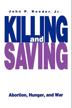 Killing and Saving: Abortion, Hunger, and War