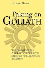 Taking on Goliath: The Emergence of a New Left Party and the Struggle for Democracy in Mexico