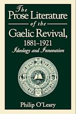 The Prose Literature of the Gaelic Revival, 1881-1921: Ideology and Innovation af Philip O'Leary
