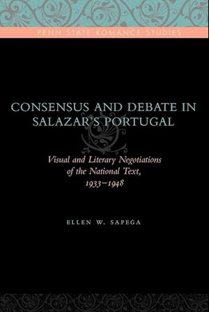 Consensus and Debate in Salazar's Portugal: Visual and Literary Negotiations of the National Text, 1933-1948
