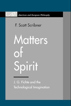 Matters of Spirit: J. G. Fichte and the Technological Imagination