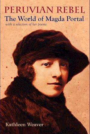 Peruvian Rebel: The World of Magda Portal, with a Selection of Her Poems