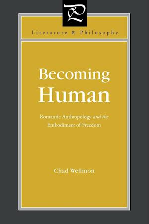 Becoming Human: Romantic Anthropology and the Embodiment of Freedom