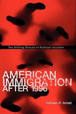 American Immigration After 1996: The Shifting Ground of Political Inclusion