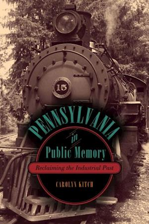 Pennsylvania in Public Memory af Carolyn Kitch