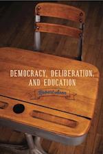 Democracy, Deliberation, and Education (Rhetoric and Democratic Deliberation)