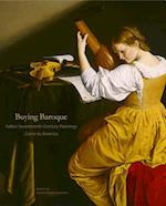 Buying Baroque (The Frick Collection Studies in the History of Art Collecting in America)