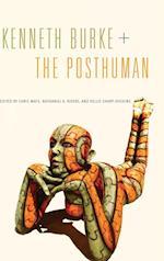 Kenneth Burke + The Posthuman (RSA Series in Transdisciplinary Rhetoric, nr. 6)