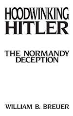 Hoodwinking Hitler: The Normandy Deception af WILLIAM BREUER