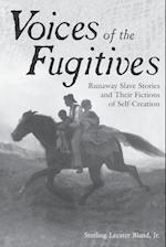 Voices of the Fugitives: Runaway Slave Stories and Their Fictions of Self-Creation